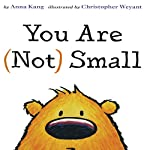 You Are (Not) Small | Anna Kang