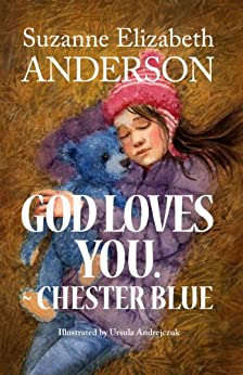 God Loves You. - Chester Blue: An Inspirational Book About a Very Special Bear With a Message From God by [Anderson, Suzanne Elizabeth]