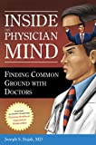 Inside the Physician Mind : Finding Common Ground with Doctors, Bujak, Joseph S., 1567932983