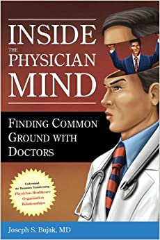 Inside the Physician Mind: Finding Common Ground with Doctors (ACHE Management)