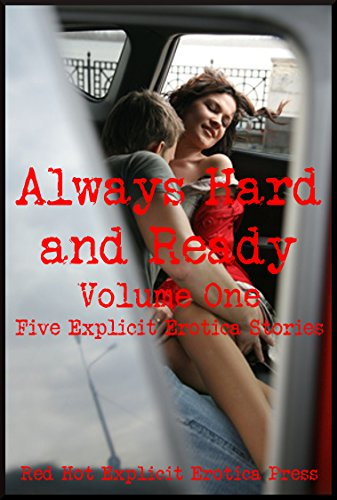Always Hard and Ready Volume One: Five Explicit Erotica Stories