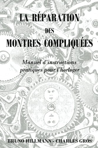 La reparation des montres compliquees - Manuel dinstructions pratiques pour lhorloger  [Hillmann, Bruno] (Tapa Blanda)