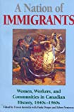 A Nation of Immigrants : Readings in Canadian History, 1840s-1960s, , 0802074820