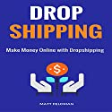 Dropshipping: Make Money Online with Dropshipping Audiobook by Matt Feldman Narrated by Michael Hatak