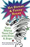 img - for Hot Stones and Funny Bones: Teens Helping Teens Cope with Stress and Anger book / textbook / text book