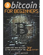 Bitcoin For Beginners: Learn Fast Why Bitcoin Is The Invention Of The 21st Century