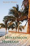 Honeymoon Husband, Shirley Marks, 147781423X