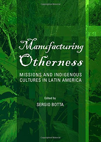 Read Online Manufacturing Otherness: Missions and Indigenous Cultures in Latin America ebook