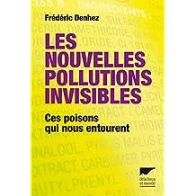 Nouvelles pollutions invisibles (Les): Ces poisons qui nous entourent