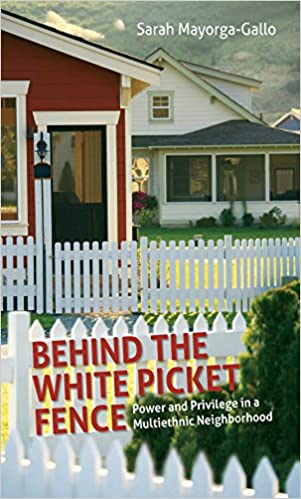 white picket fence. Behind The White Picket Fence: Power And Privilege In A Multiethnic Neighborhood: Sarah Mayorga-Gallo: 9781469618630: Amazon.com: Books Fence