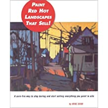 Paint Red Hot Landscapes That Sell!: A Sure-Fire Way to Stop Boring and Start Selling Everything You Paint in Oils by Mike Svob (2002-09-01)