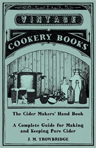 The Cider Makers' Hand Book - A Complete Guide for Making