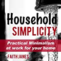 Household Simplicity: Practical Minimalism at Work for Your Home (Practical Minimalism Book Series) Audiobook by Faith Janes Narrated by Vickie Vickie Sloderbeck