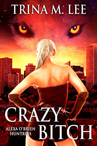 Crazy Bitch (Alexa O'Brien Huntress Book -