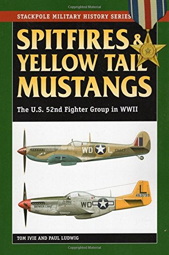 Spitfires & Yellow Tail Mustangs: The U.S. 52nd Fighter Group in WWII (Stackpole Military History Series)