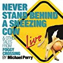 Never Stand Behind a Sneezing Cow: & Other Tales from Foggy Crossing Performance by Michael Perry Narrated by Michael Perry