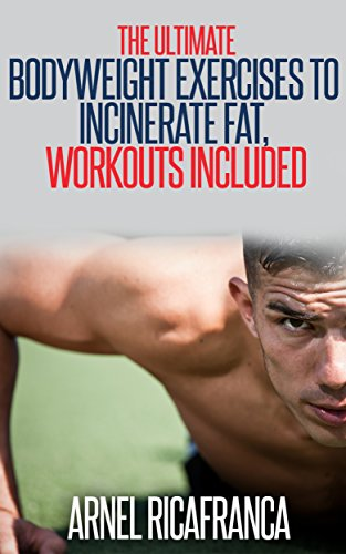 The ULTIMATE Bodyweight Exercises To Incinerate Fat, Workouts Included.