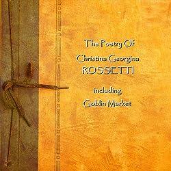 Christina Georgina Rossetti: The Poetry