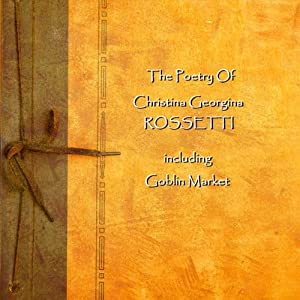 Christina Georgina Rossetti: The Poetry Audiobook