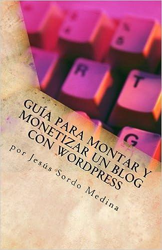 Book Guía para montary monetizar un blog con Wordpress: Para no informáticos (Spanish Edition)
