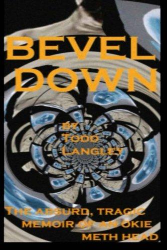BEVEL DOWN:THE ABSURD TRAGIC MEMOIR OF AN OKIE METH HEAD