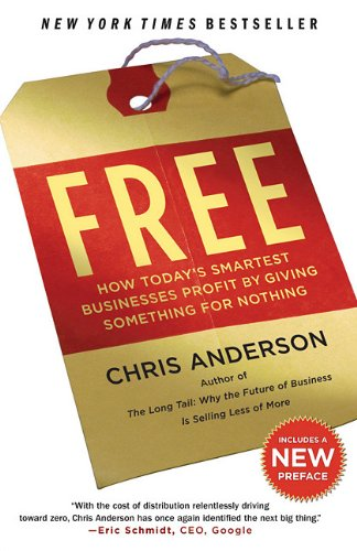 Free: How Today's Smartest Businesses Profit by Giving Something for Nothing
