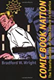 Comic Book Nation, Bradford W. Wright, 0801874505