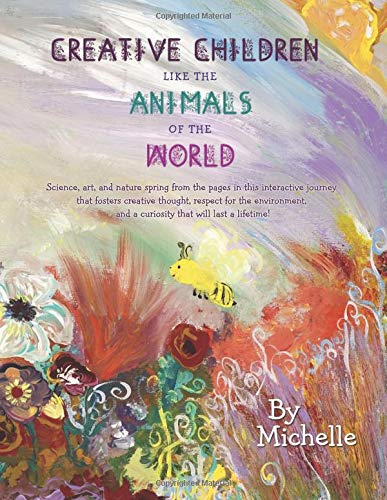 Creative Children Like the Animals of the World: Science, art, and nature spring from the pages in this interactive journey that fosters creative ... that will last a lifetime! (UK edition) pdf epub