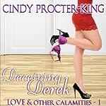 Deceiving Derek: Love & Other Calamaties | Cindy Procter-King