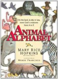 img - for Animal Alphabet: On the Land, in the Sky or Sea, Meet God's Creatures from A to Z book / textbook / text book