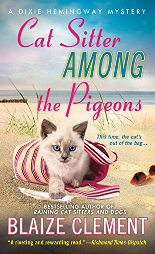 Cat Sitter Among the Pigeons: A Dixie Hemingway Mystery (Dixie Hemingway Mysteries Book 6)