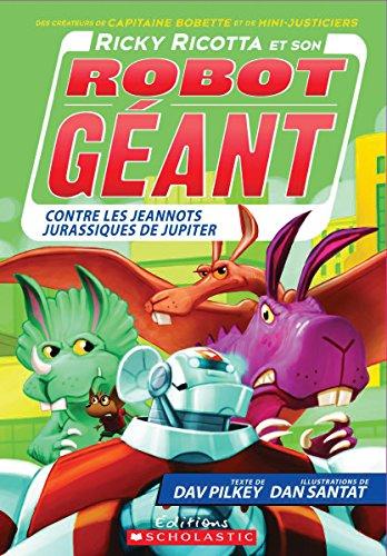 D0wnl0ad Ricky Ricotta Et Son Robot G?ant Contre Les Jeannots Jurassiques de Jupiter (Tome 5) (French Edition [E.P.U.B]