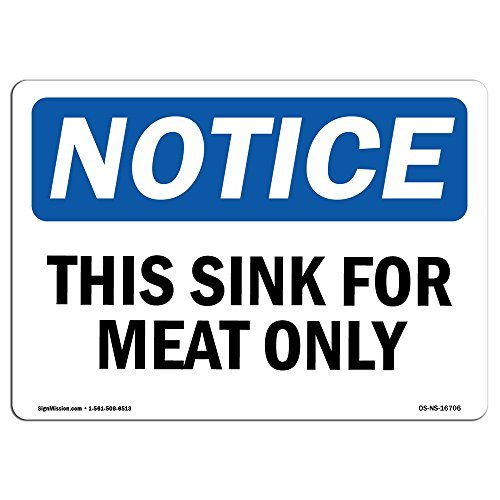 OSHA Notice Sign - Notice This Sink for Meat Only | Choose from: Aluminum, Rigid Plastic Or Vinyl Label Decal | Protect Your Business, Construction Site, Warehouse & Shop Area | Made in The USA by SignMission