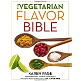 The Vegetarian Flavor Bible: The Essential Guide to Culinary Creativity with Vegetables, Fruits, Grains, Legumes, Nuts, Seeds