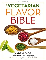 The Vegetarian Flavor Bible: The Essential Guide to Culinary Creativity with Vegetables, Fruits, Grains, Legumes, Nuts, Seeds, and More, Based on the Wisdom of Leading American Chefs