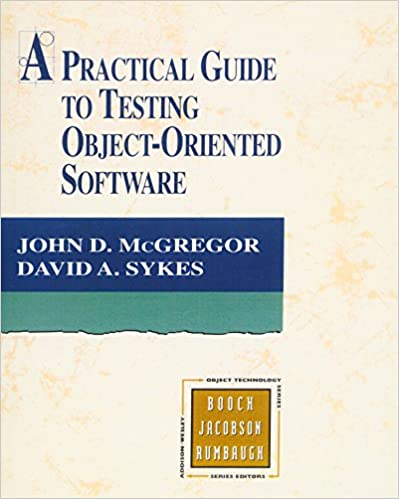 A Practical Guide To Testing Object Oriented Software Mcgregor John D Sykes David A 9780201325645 Amazon Com Books