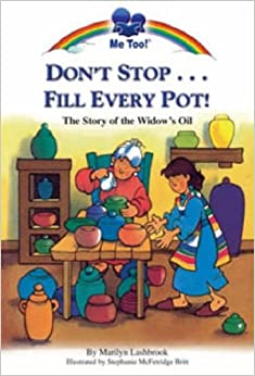 Don't Stop...Fill Every Pot!: The Story of the Widow's Oil (Me Too!)