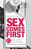 img - for Sex Comes First: 15 Ways to Help Your Relationship - Without Leaving Your Bedroom book / textbook / text book