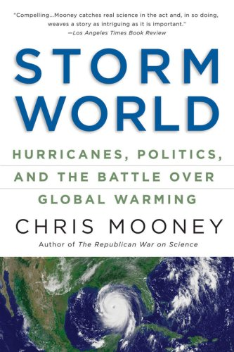 Read Online Storm World: Hurricanes, Politics, and the Battle Over Global Warming ebook