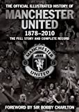The Official Illustrated History of Manchester United 1878-2010: The Full Story and Complete Record (MUFC)