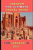 Lebanon The ultimate travel guide for Lebanon in 2019