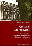 Cultural Stereotypes- from Dracula's Myth to Contemporary Diasporic Productions, Ileana Popa Baird, 3836434466