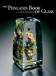 The Penland Book of Glass: Master Classes in Flamework Techniques