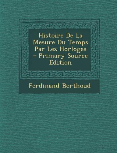 Histoire De La Mesure Du Temps Par Les Horloges - Primary Source Edition  [Berthoud, Ferdinand] (Tapa Blanda)