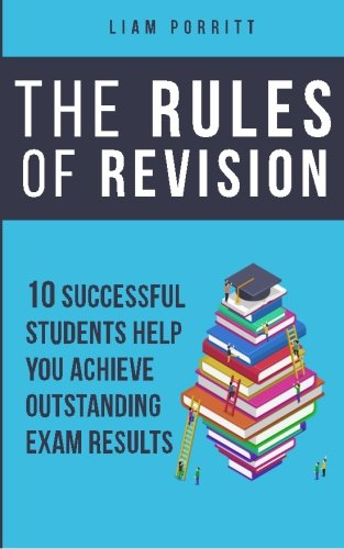 The Rules of Revision: 10 successful students help you achieve outstanding exam results