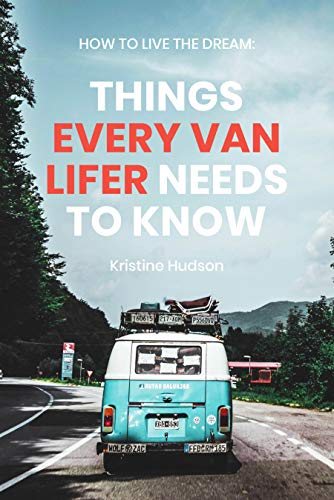 How to Live the Dream: Things Every Van Lifer Needs to Know by [Hudson, Kristine]