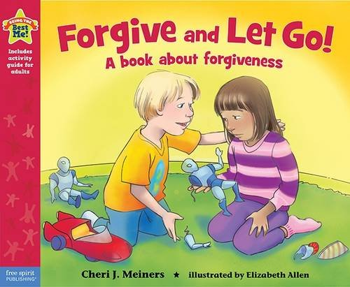 Forgive and Let Go!: A book about forgiveness (Being the Best Me Series) (The Best About Me)