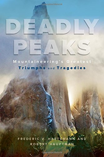 49fbf0e6d25 Deadly Peaks  Mountaineering s Greatest Triumphs and Tragedies