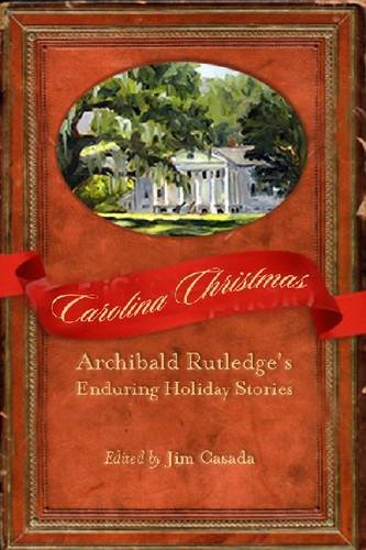 Carolina Christmas: Archibald Rutledge's Enduring Holiday Stories (Non Series) (North Christmas Carolina In Stores)