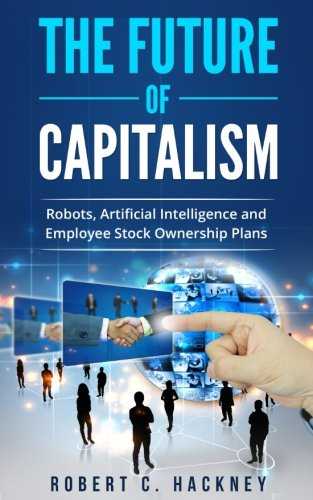 Download The Future of Capitalism: Robots, Artificial Intelligence and Employee Stock Ownership Plans PDF